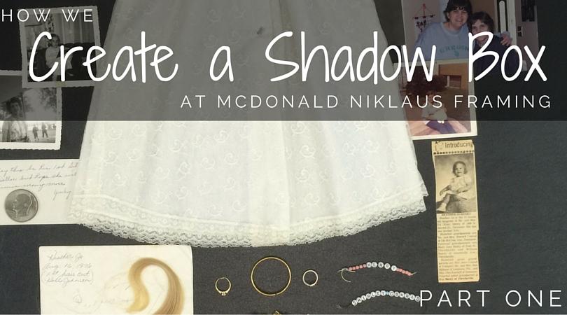 How we create a shadow box: Part 1