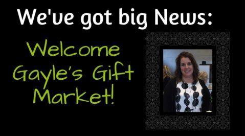 We've got big news! Welcome Gayle's Gift Market.
