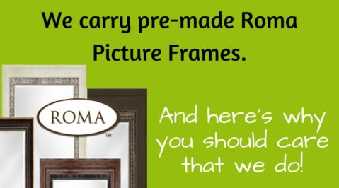 We carry pre-made Roma picture frames, and here's why you should care that we do!